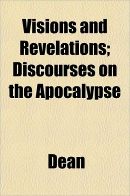Visions and Revelations; Discourses on the Apocalypse