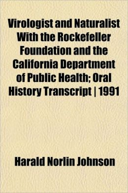 Virologist and Naturalist with the Rockefeller Foundation and the California Department of Public Health; Oral History Transcript, 1991
