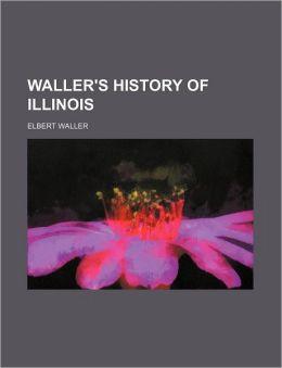 Waller's History of Illinois