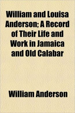 William and Louisa Anderson; A Record of Their Life and Work in Jamaica and Old Calabar