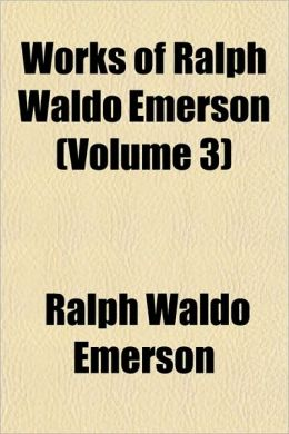 Works of Ralph Waldo Emerson (Volume 3)