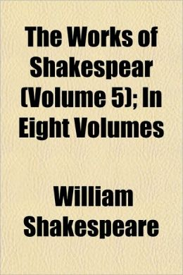 The Works of Shakespear (Volume 5); In Eight Volumes