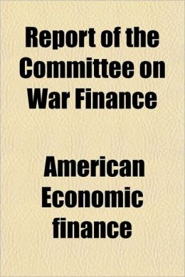 Report of the Committee on War Finance