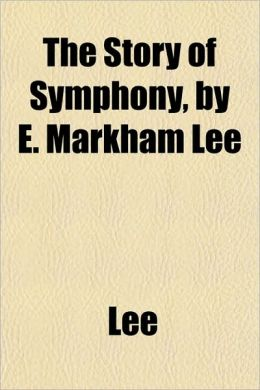 The Story of Symphony, by E. Markham Lee
