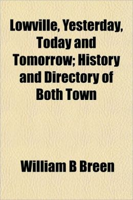 Lowville, Yesterday, Today and Tomorrow; History and Directory of Both Town