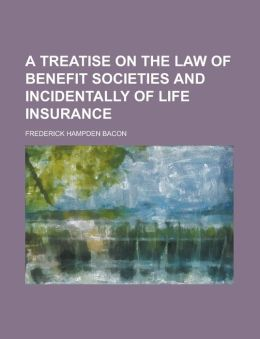 A Treatise on the Law of Benefit Societies and Incidentally of Life Insurance