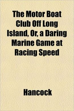 The Motor Boat Club Off Long Island, Or, a Daring Marine Game at Racing Speed