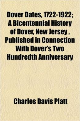 Dover Dates, 1722-1922; A Bicentennial History of Dover, New Jersey, Published in Connection with Dover's Two Hundredth Anniversary