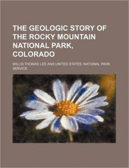 The Geologic Story of the Rocky Mountain National Park, Colorado