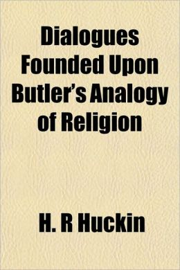 Dialogues Founded Upon Butler's Analogy of Religion