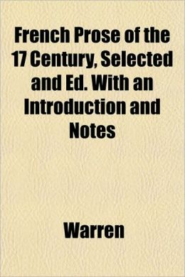 French Prose of the 17 Century, Selected and Ed. with an Introduction and Notes