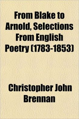 From Blake to Arnold, Selections from English Poetry (1783-1853)