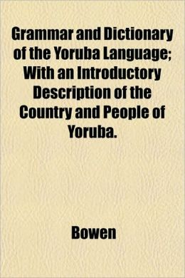 Grammar and Dictionary of the Yoruba Language; With an Introductory Description of the Country and People of Yoruba.