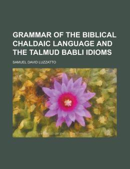 Grammar of the Biblical Chaldaic Language and the Talmud Babli Idioms