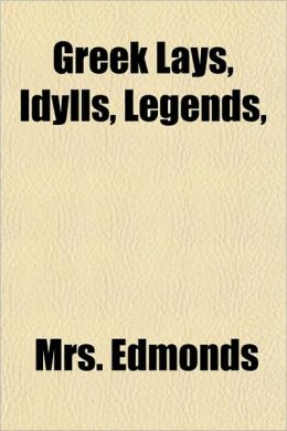 Greek Lays, Idylls, Legends,