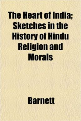 The Heart of India; Sketches in the History of Hindu Religion and Morals