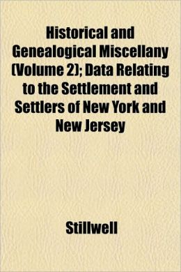 Historical and Genealogical Miscellany (Volume 2); Data Relating to the Settlement and Settlers of New York and New Jersey
