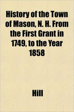 History of the Town of Mason, N. H. from the First Grant in 1749, to the Year 1858