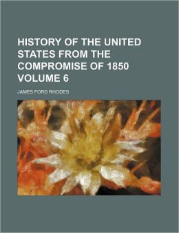 History of the United States from the Compromise of 1850 Volume 6