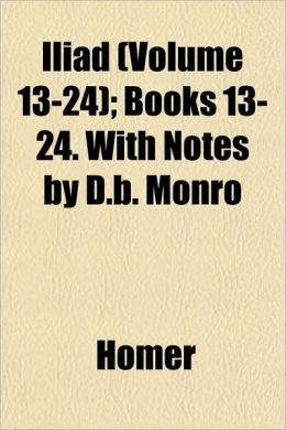 Iliad (Volume 13-24); Books 13-24. with Notes by D.B. Monro