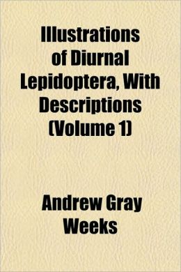 Diurnal Lepidoptera, with Descriptions Volume 1