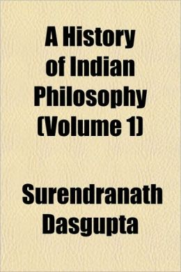 A History Of Indian Philosophy (Volume 1)