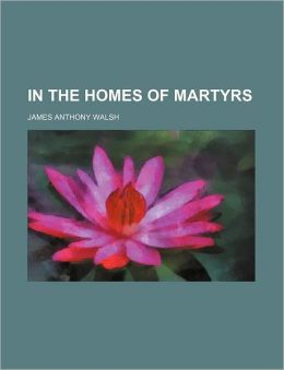 In the Homes of Martyrs
