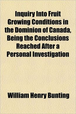 Inquiry Into Fruit Growing Conditions in the Dominion of Canada, Being the Conclusions Reached After a Personal Investigation