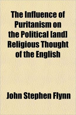 The Influence of Puritanism on the Political [And] Religious Thought of the English