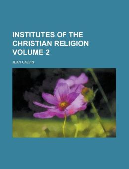 Institutes of the Christian Religion Volume 2