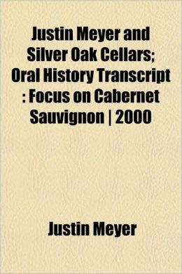 Justin Meyer and Silver Oak Cellars; Oral History Transcript: Focus on Cabernet Sauvignon - 2000
