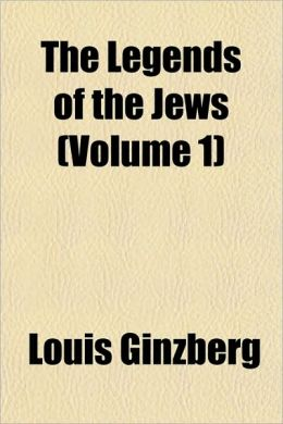 The Legends Of The Jews (Volume 1)