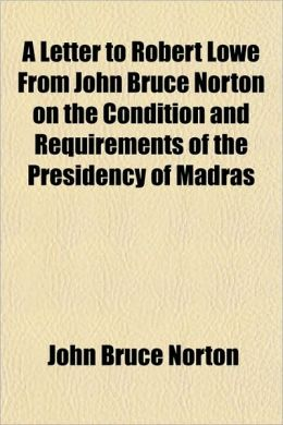 A Letter to Robert Lowe from John Bruce Norton on the Condition and Requirements of the Presidency of Madras