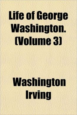 Life Of George Washington. (Volume 3)