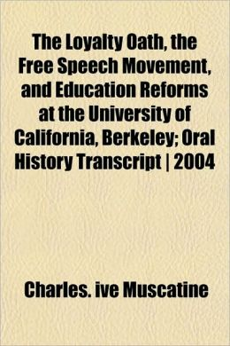 The Loyalty Oath, the Free Speech Movement, and Education Reforms at the University of California, Berkeley; Oral History Transcript - 2004
