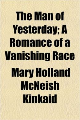 The Man of Yesterday; A Romance of a Vanishing Race
