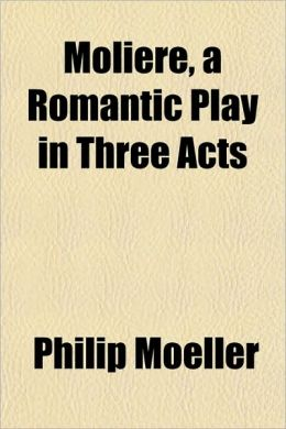 Moliere, a Romantic Play in Three Acts