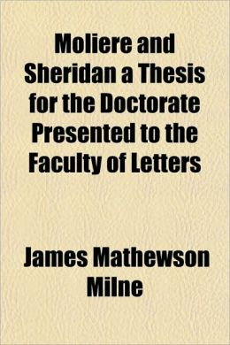 Moliere and Sheridan a Thesis for the Doctorate Presented to the Faculty of Letters