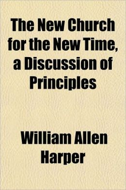 The New Church for the New Time, a Discussion of Principles