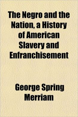 The Negro And The Nation, A History Of American Slavery And Enfranchisement