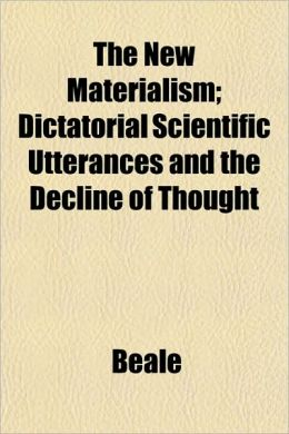 The New Materialism; Dictatorial Scientific Utterances and the Decline of Thought
