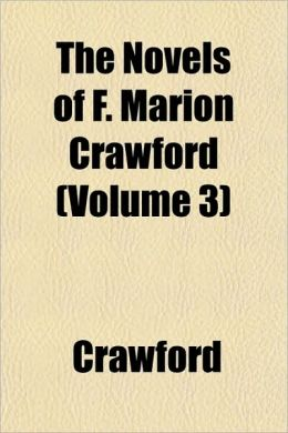 The Novels of F. Marion Crawford (Volume 3)
