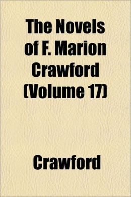 The Novels of F. Marion Crawford (Volume 17)