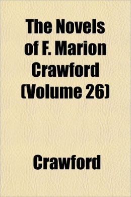 The Novels of F. Marion Crawford (Volume 26)