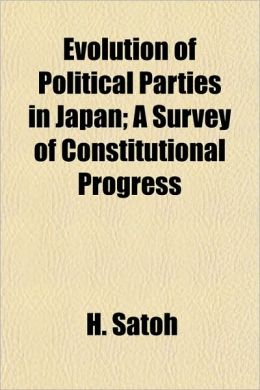 Evolution of Political Parties in Japan; A Survey of Constitutional Progress