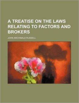 A Treatise on the Laws Relating to Factors and Brokers