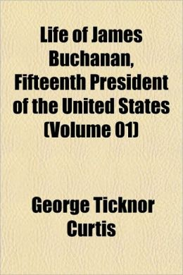 Life Of James Buchanan, Fifteenth President Of The United States (Volume 01)