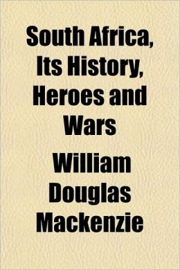 South Africa, Its History, Heroes and Wars