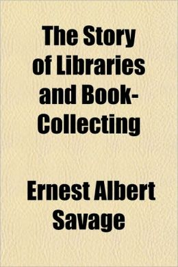 The Story of Libraries and Book-Collecting