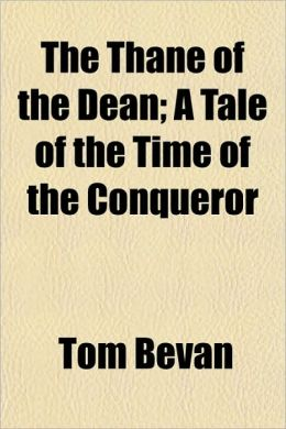 The Thane of the Dean; A Tale of the Time of the Conqueror